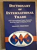 Dictionary of International Trade : 4,071 International Trade, Economic, Banking, Legal and Shipping Terms, Hinkelman, Edward G., 1885073488
