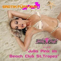Julia Pink im Beach Club St. Tropez (Erotik fürs Ohr)