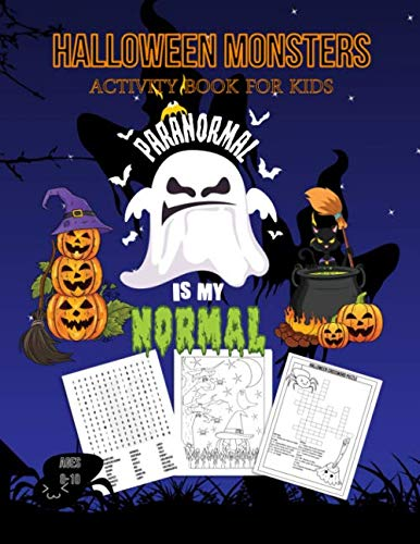Halloween Monsters Activity Book For Kids Paranormal is my Normal: Halloween Fun Coloring for Ages 8 - 10 With Scary Creatures, Puzzles, Dot to Dot, Tracing, Crosswords and