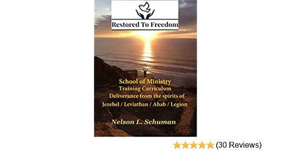 Restored To Freedom - School Of Ministry - Training Curriculum: Jezebel /  Leviathan / Ahab / Legion Spirit Deliverance
