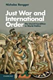 Just War and International Order: The Uncivil Condition in World Politics, Nicholas Rengger, 1107644747