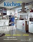 Küchen planen, einrichten, erleben: Tipps und Ideen. Materialien und Beispiele