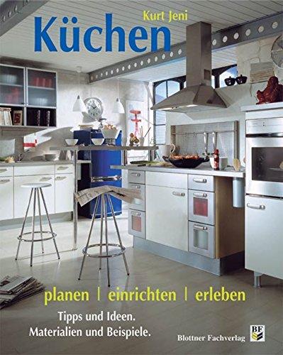 Küchen planen einrichten erleben tipps und ideen materialien und beispiele amazon de kurt jeni bücher