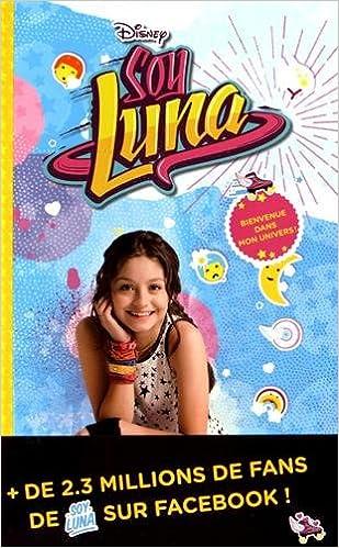Soy Luna - Bienvenue dans mon univers!: 9782012904422 ...