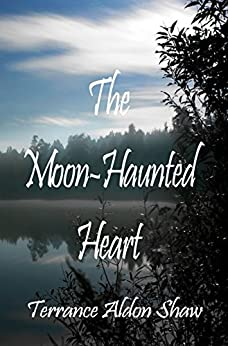 The Moon-Haunted Heart: (50 Short Stories) by [Shaw, Terrance Aldon]