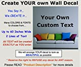 Create Your Own Wall Art Decal. Large Sizes, Fonts & Colors. Easy to decorate any space. Make your own Personalized Wall Decor. You SAY IT.We CREATE IT! Custom Name for family, boys, girls or pets.