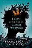 Love in the Time of Global Warming, Francesca Lia Block, 1250044421