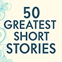 50 Greatest Short Stories Audiobook by Terry O'Brien - editor, Terry O'Brien - introduction Narrated by Fajer Al-Kaisi, Deepti Gupta