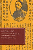 Lin Shu Inc.: Translation And The Making Of