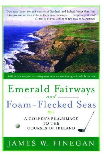 Emerald Fairways and Foam-Flecked Seas: A Golfer's Pilgrimage to the Courses of Ireland by James W. Finegan (2007-01-09)