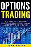Options Trading: The Ultimate 7 Step Beginner's Guide to Mastering Options Trading and Generating Profit Quickly (Passive Profit)