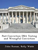 Post-Conviction Dna Testing and Wrongful Conviction, John Roman and Kelly Walsh, 1249248558