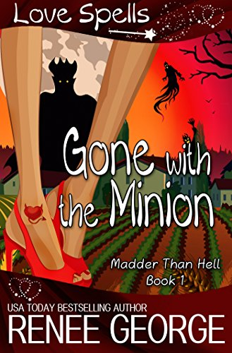 Gone With The Minion (Madder Than Hell Book 1) by [George, Renee, Spells, Love]