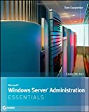 Microsoft Windows Server Administration Essentials, Darril Gibson and Tom Carpenter, 1118016866