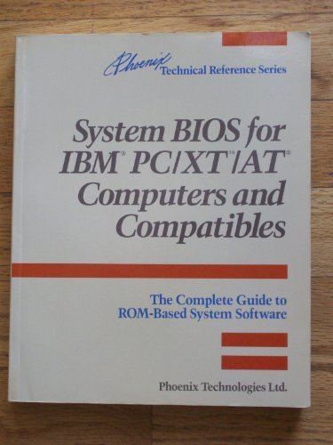 System BIOS for IBM PC/XT/AT computers and compatibles: The complete guide to ROM-based system software (Phoenix technical reference series)