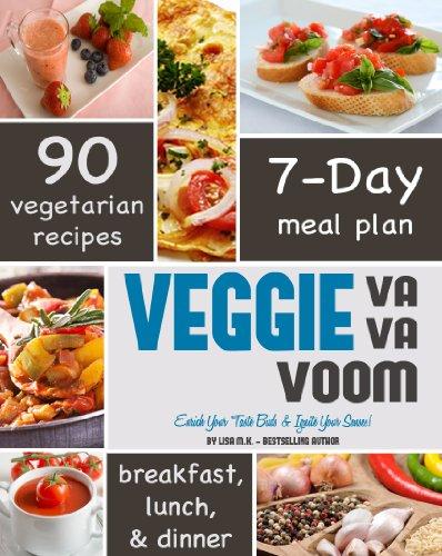 Veggie Va Va Voom: Enrich Your Taste Buds & Ignite Your Senses