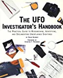 The Ufo Investigator's Handbook: The Practical Guide To Researching, Identifying, And Documenting Unexplained Sightings
