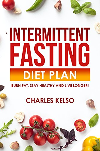 Intermittent Fasting Diet Plan: Burn Fat, Stay Healthy and