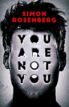 You Are Not You: a psychological thriller full of twists, mind games and paranoia by [Rosenberg, Simon]