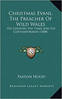 Christmas Evans, The Preacher Of Wild Wales: His Country, His Times And His Contemporaries (1888)