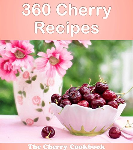 360 Cherry Recipes: The Big Cherry Cookbook (cherry cookbook, cherry recipes, cherry, cherry recipe book, cherry cookbooks) (Jade Cherry)