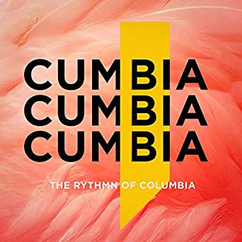 Cumbia: The Rhythm of Columbia de Son de Cumbias The Latin Cumbias ...