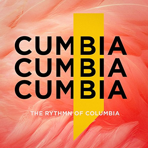 ... Cumbia: The Rhythm of Columbia