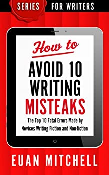 How to Avoid 10 Writing Misteaks: The Top 10 Fatal Errors Made by Novices Writing Fiction and Non-fiction (Series for Writers Book 4) (English Edition) por [Mitchell, Euan]