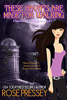 These Haunts Are Made For Walking: A Ghost Hunter Cozy Mystery  (A Ghostly Haunted Tour Guide Cozy Mystery Book 1) by [Pressey, Rose]