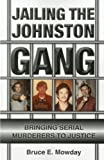 Jailing the Johnston Gang: Bringing Serial Murderers to Justice Reprint edition by Bruce E. Mowday (2010) Paperback