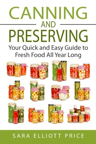 - Canning & Preserving: Your Quick and Easy Guide to Fresh Food All Year Long