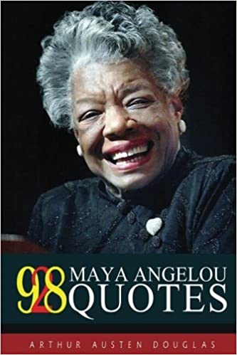 928 Maya Angelou Quotes (Ultimate Collection) (Volume 5) by Arthur Austen Douglas (2016-01-20)