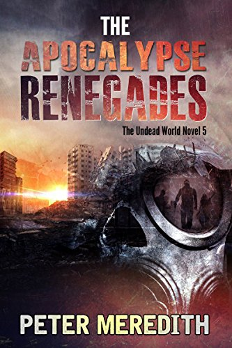 The Apocalypse Renegades: The Undead World Novel 5 (The Undead World Series) by [Meredith, Peter]