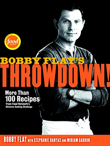 Bobby Flay's Throwdown!: More Than 100 Recipes from Food Network's Ultimate Cooking Challenge by Bobby Flay, Stephanie Banyas, Miriam Garron