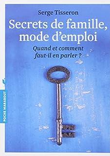 Secrets de famille, mode d'emploi : quand et comment faut-il en parler ?, Tisseron, Serge