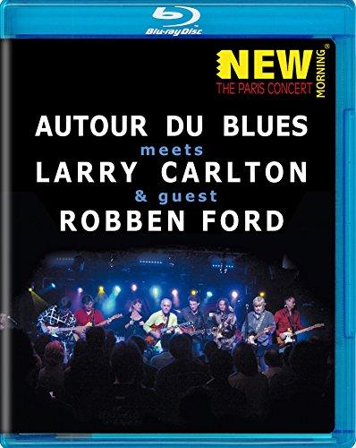 Larry Carlton/Robben Ford/Autour Du Blues - The Paris Concert [Blu-ray]