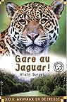 S.O.S. animaux en détresse : Gare au jaguar ! par Surget