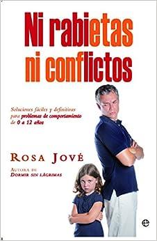 Ni Rabietas Ni Conflictos: Soluciones Fáciles Y Definitivas Para Problemas De Comportamiento De 0 A 12 Años por Rosa Jové Montañola epub
