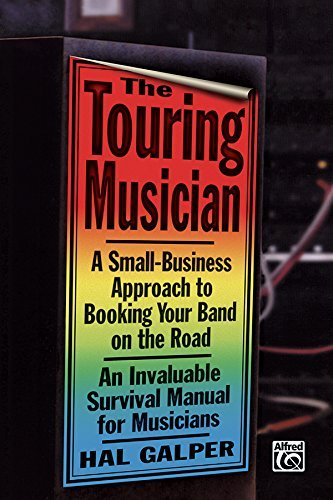- The Touring Musician: A Small-Business Approach to Booking Your Band on the Road