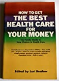How to Get the Best Health Care for Your Money, Lori (editor) Breslow, 0878572511