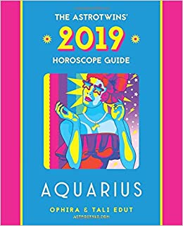 Aquarius 2019: The AstroTwins' Horoscope: The Complete Annual