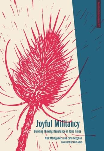 Joyful Militancy: Building Thriving Resistance in Toxic Times (Anarchist Interventions)