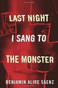 Last Night I Sang to the Monster par Benjamin Alire Sáenz