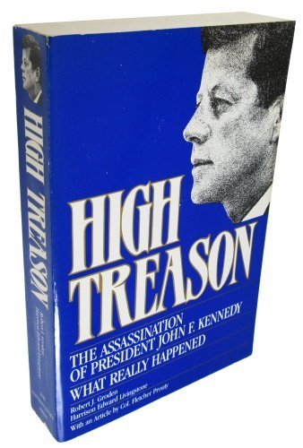 High Treason: The Assassination of President John F. Kennedy: What Really Happened Second edition by Robert J. Groden, Harrison Edward Livingstone (1989) Paperback