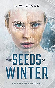 The Seeds of Winter: Artilect War Book One by [Cross, A.W.]