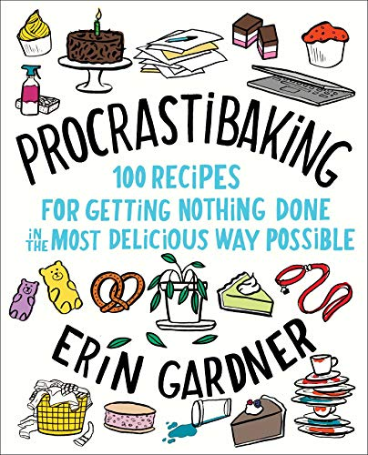 Procrastibaking: 100 Recipes for Getting Nothing Done in the Most Delicious Way Possible by Erin Gardner