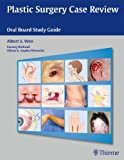 Case Studies in Plastic Surgery : Oral Board Review, Woo, Albert S., 1604068205