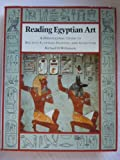 Reading Egyptian Art : A Hieroglyphic Guide to Ancient Egyptian Painting and Sculpture, Wilkinson, Richard H., 0500050643