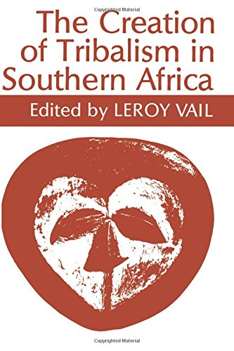 The Creation of Tribalism in Southern Africa (Perspectives on Southern Africa)