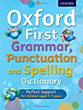 Oxford First Grammar, Punctuation and Spelling Dictionary: Ideal first literacy support for 5-7 year olds